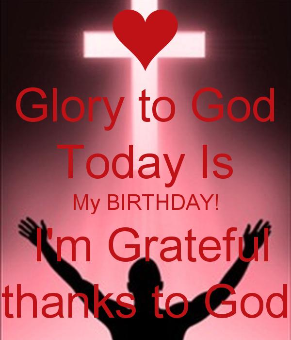 thanks to god my birthday