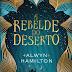 A Rebelde do Deserto - Alwyn Hamilton