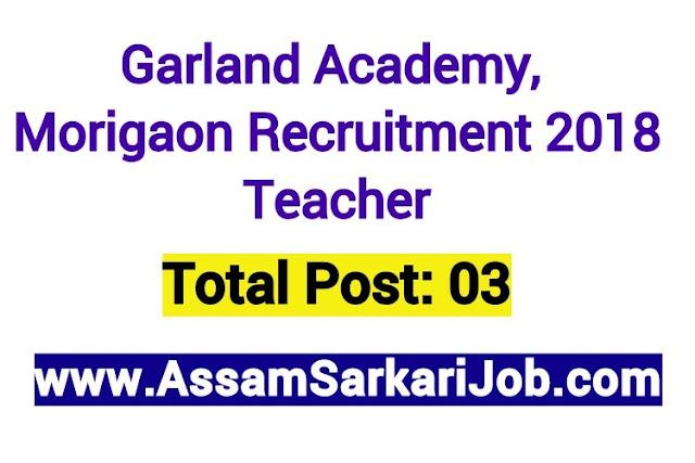 Garland Academy, Morigaon Recruitment 2018: Teacher [3 Posts]