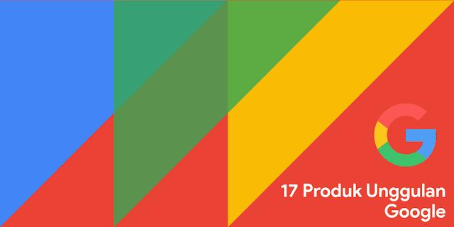 Tujuh Belas Produk Google Terbaik