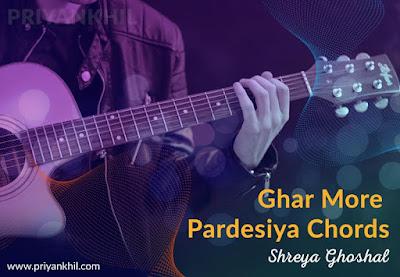Ghar More Pardesiya Chords