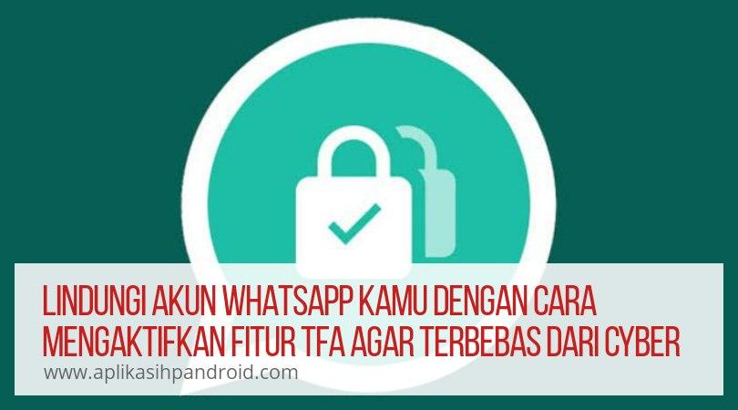 Lindungi Akun Whatsapp Kamu Dengan Cara Mengaktifkan Fitur TFA Agar Terbebas dari Cyber