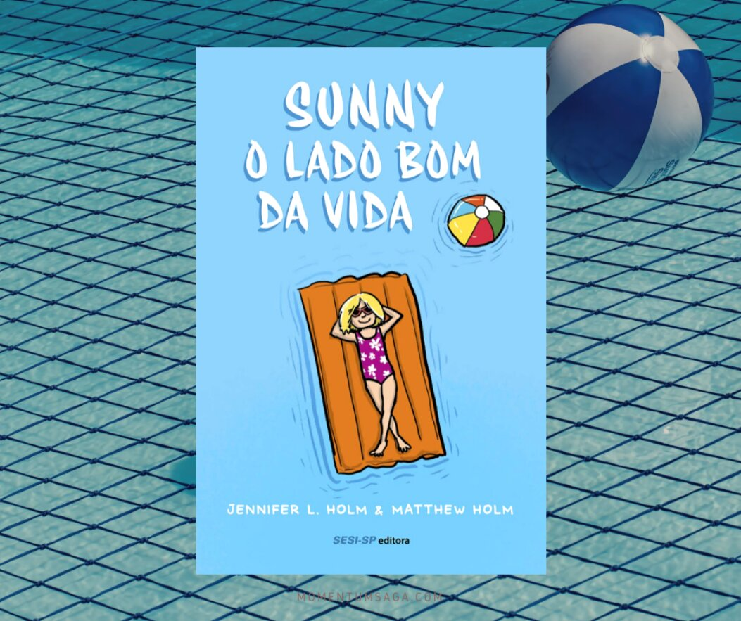 Resenha: Sunny, o lado bom da vida, de Jennifer L. Holm e Matthew Holm