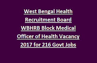 West Bengal Health Recruitment Board WBHRB Block Medical Officer of Health Vacancy Notification 2017 for 216 Govt Jobs Online