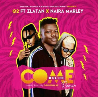 MUSIC: Q2 - Come Online (Remix) Ft Zlatan & Naira Marley