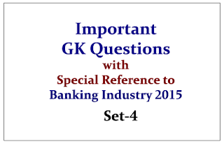 Important GK Questions (with Special Reference to Banking Sector) 2015- Set-4