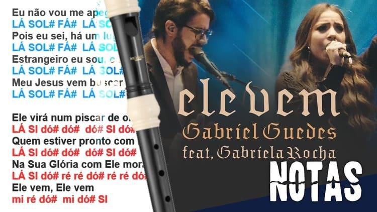 Ele vem - Gabriel Guedes e Gabriela Rocha - Cifra melódica