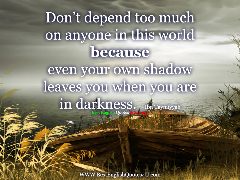 Dont Depend Too Much On Anyone In This World Best English