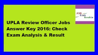 UPLA Review Officer Jobs Answer Key 2016: Check Exam Analysis & Result