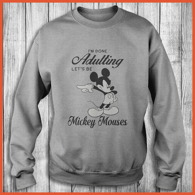 I'm Done Adulting Let's Be Mickey Mouses T-Shirt