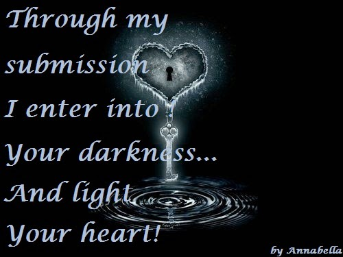 Through my submission I enter into your darkness and light yor heart