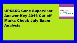 UPSSSC Cane Supervisor Answer Key 2016 Cut off Marks Check July Exam Analysis