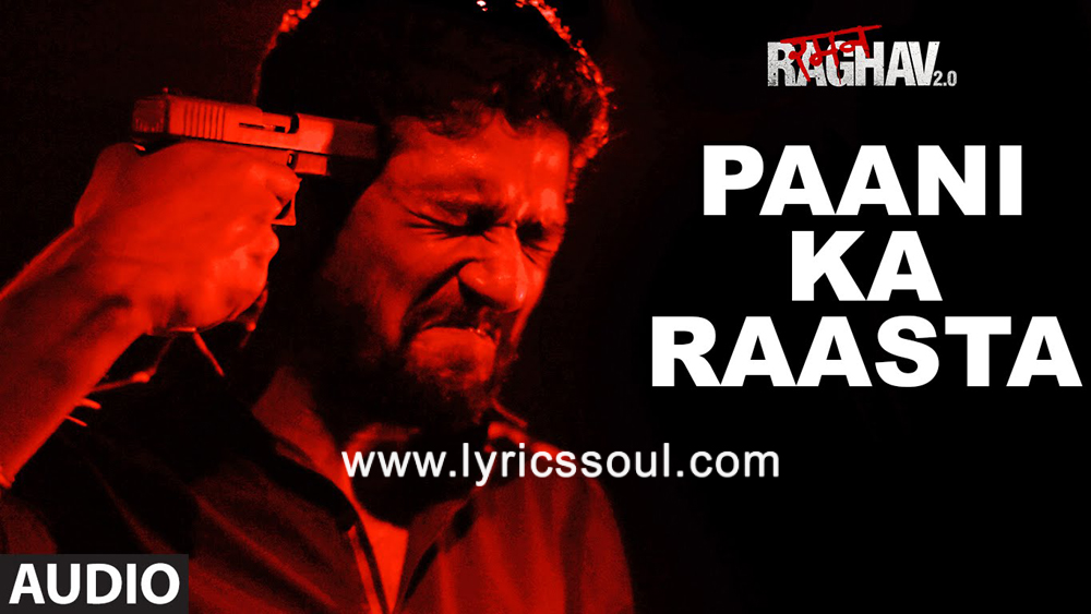 The Paani Ka Raasta lyrics from 'Raman Raghav', The song has been sung by Raman Raghav, Sona Mohapatra, . featuring , , , . The music has been composed by Ram Sampath, , . The lyrics of Paani Ka Raasta has been penned by Varun Grover