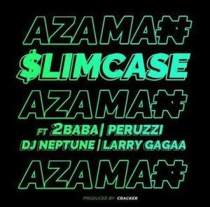 Slimcase – Azaman Ft. 2Baba, Peruzzi,DJ Neptune & Larry Gaaga