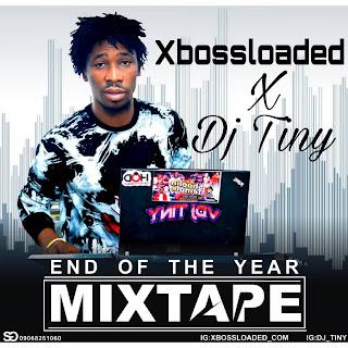 MIXTAPE : XBOSSLOADED X DJ TINY NEW YEAR MIXTAPE
