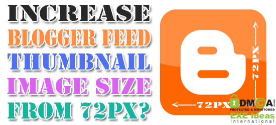 How To Increase Blogger Feed Thumbnail Image Size From 72px?
