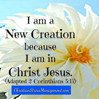 I am a new creation because I am in Christ Jesus. (Adapted 2 Corinthians 5:17)