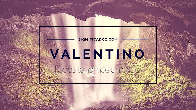Significado y Origen del Nombre Valentino ¿Que Significa?