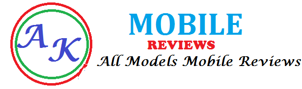 A K MOBILE REVIEWS-ALL MODELS MOBILE REVIEWS