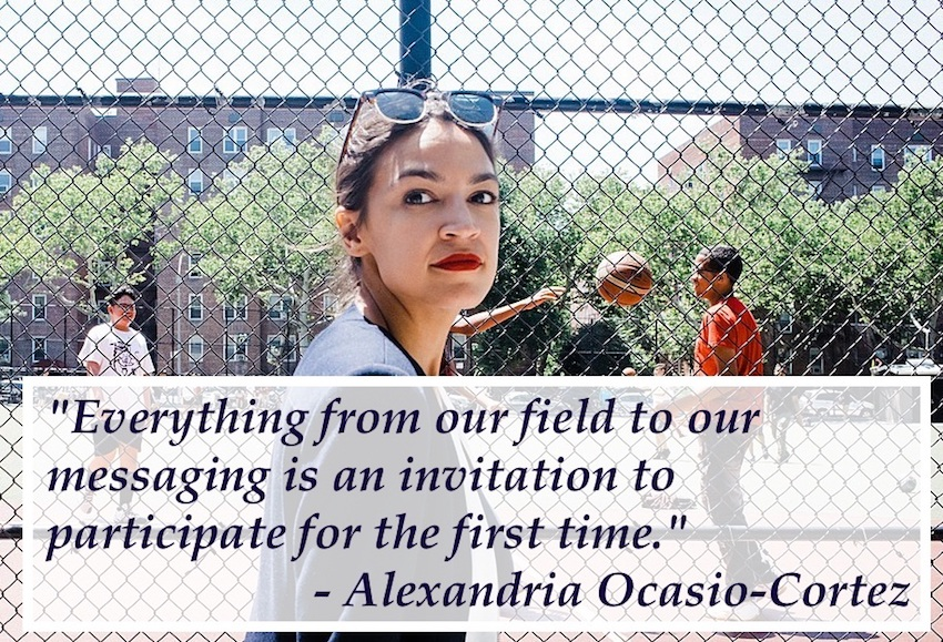 """Everything from our field to our messaging is an invitation to participate for the first time."" - Alexandria Ocasio-Cortez"