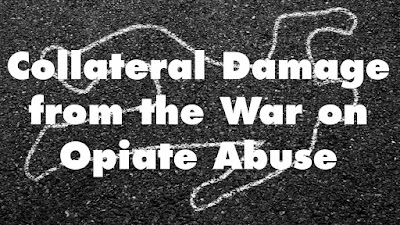 Collateral Damage from the War on Opiate Abuse