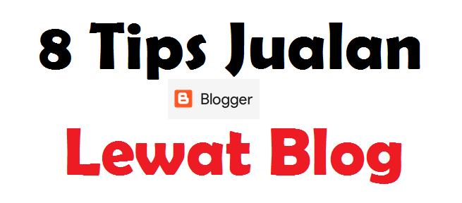 8 Tips Berjualan Melalui Blog Untuk Mendapatkan Pembeli Potensial