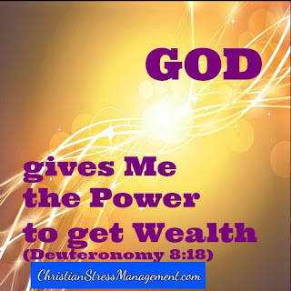 God gives me the power to get wealth. (Deuteronomy 8:18)