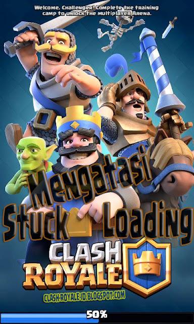 Mengatasi Clash Royale loading stuck 50% - Clash Royale ...