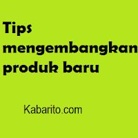 Tips Cara Mengembangkan Produk Usaha
