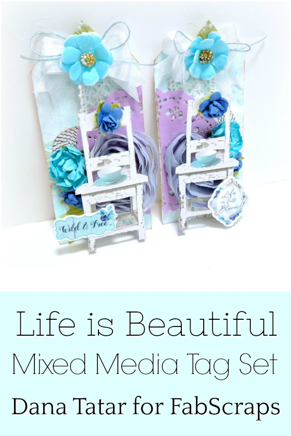 Life is Beautiful Mixed Media Tag Set Tutorial by Dana Tatar for FabScraps