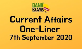 Current Affairs One-Liner: 7th September 2020