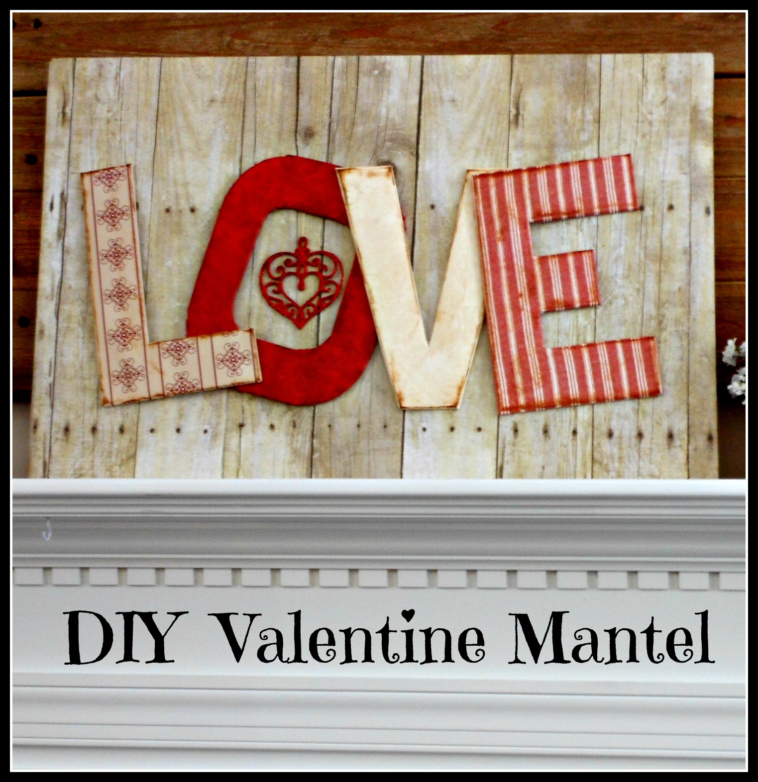 a simple budget friendly Valentine mantel DIY'd with scrapbook paper LOVE sign