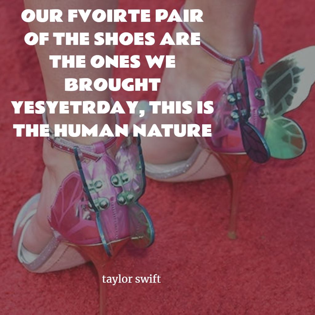 Top Taylor Swift Quote ABOUT HER NEW Butterfly shoes