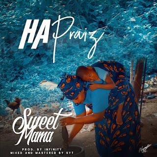 "Sensational: HA Praiz - ""Sweet Mama"" [Prod. by Infinity] New Song"