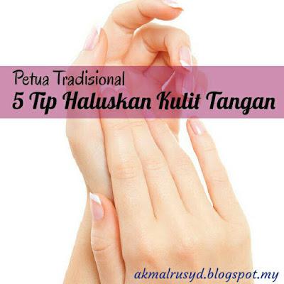 5 Tip Haluskan Kulit Tangan Petua Tradisional Yang Hebat