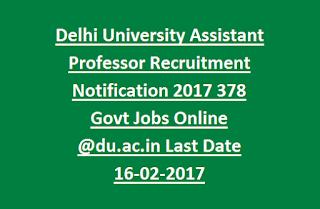 Delhi University Assistant Professor Recruitment Notification 2017 378 Govt Jobs Online @du.ac.in Last Date 16-02-2017