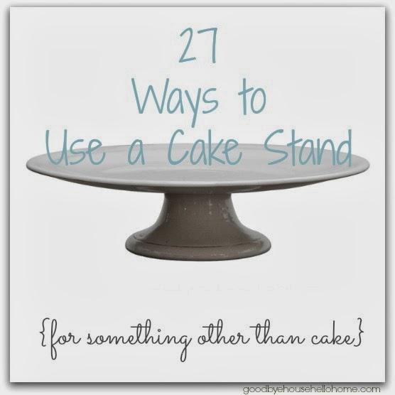 Goodbye House Hello Home Blog 27 Ways To Use A Cake Stand