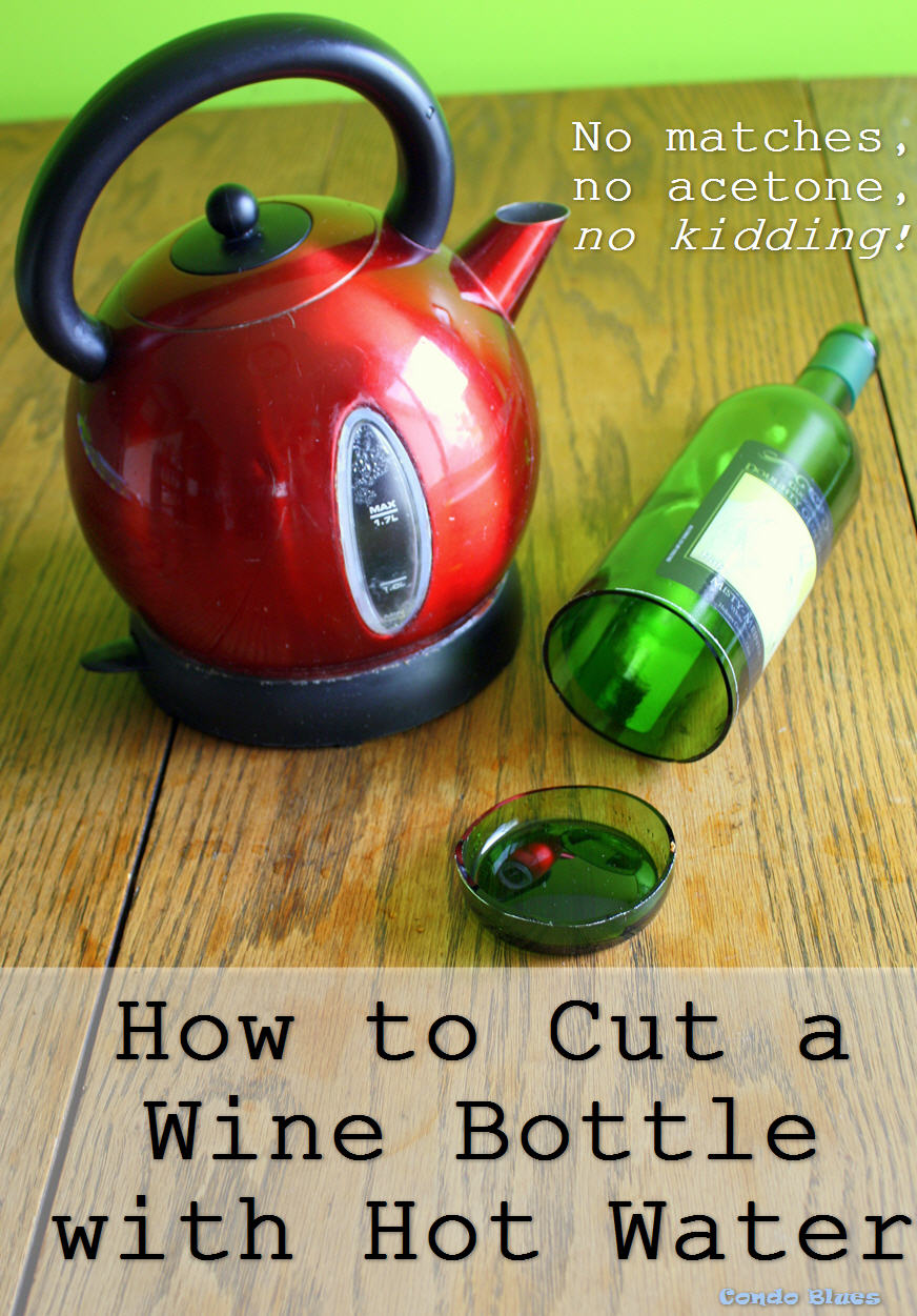 condo blues how to cut a glass bottle with hot water. Black Bedroom Furniture Sets. Home Design Ideas