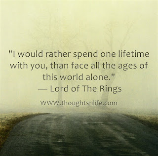 "Love Quotes ""I would rather spend one lifetime with you, than face all the ages of this world alone."" — Lord of The Rings"
