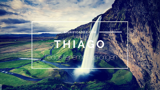 Significado y origen del Nombre Thiago ¿Que Significa?