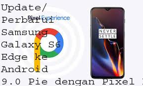 Update/Perbarui Samsung Galaxy S6 Edge ke Android 9.0 Pie dengan Pixel Experience ROM