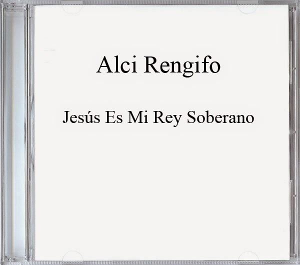 Alci Rengifo-Jesús Es Mi Rey Soberano-