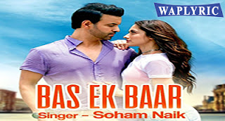 Bas Ek Baar Song Lyrics Soham Naik