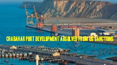 Chabahar Port Development absolved from US Sanctions