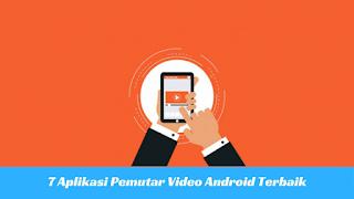 Menonton film atau video sekarang sudah dapat dilakukan dimana saja dan kapan saja hanya de 7 Aplikasi Pemutar Video Android Terbaik