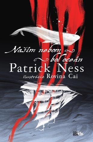Patrick Ness ~ Naším nebom bol oceán