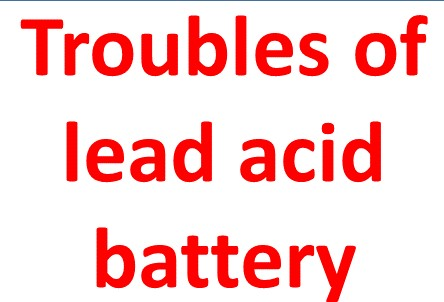 Troubles of lead acid battery