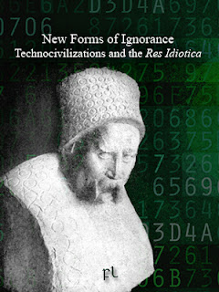 New Forms of Ignorance: Technocivilizations and the Res Idiotica Cover