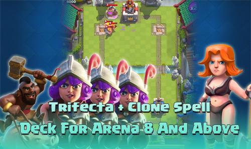 Kombinasi Deck Trifecta Clone Arena 8-10 Clash Royale