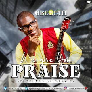 MUSIC + LYRICS: We Give You Praise _ Obediah & Da CrysTalz